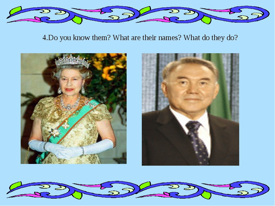 4.Do you know them? What are their names? What do they do?