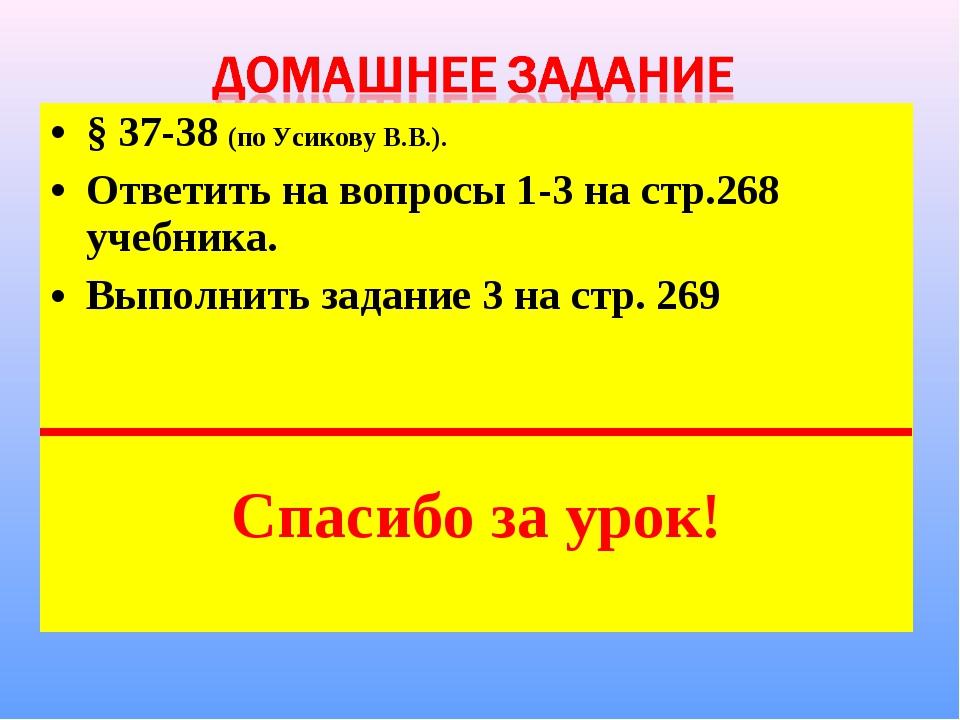 § 37-38 (по Усикову В.В.). Ответить на вопросы 1-3 на стр.268 учебника. Выпол...