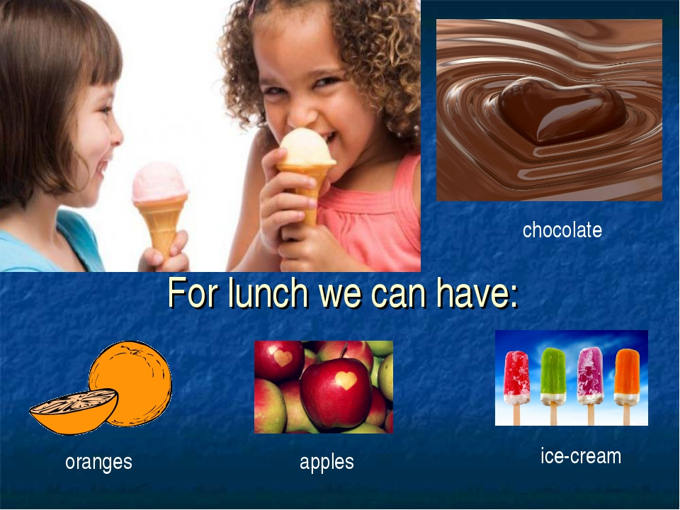 For lunch we can have: oranges chocolate apples ice-cream
