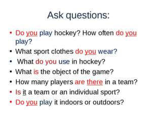Ask questions: Do you play hockey? How often do you play? What sport clothes