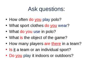 Ask questions: How often do you play polo? What sport clothes do you wear? W