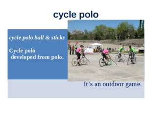 cycle polo cycle polo ball & sticks Cycle polo developed from polo. It's an o