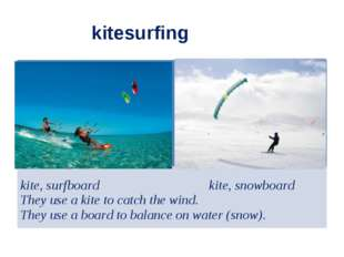 kitesurfing kite, surfboard kite, snowboard They use a kite to catch the win