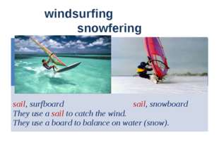 windsurfing snowfering sail, surfboard sail, snowboard They use a sail to ca