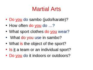 Martial Arts Do you do sambo (judo/karate)? How often do you do …? What spor