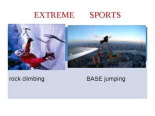 EXTREME SPORTS rock climbing BASE jumping