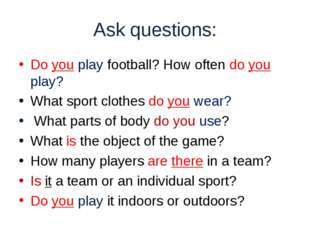Ask questions: Do you play football? How often do you play? What sport cloth