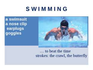S W I M M I N G a swimsuit a nose clip earplugs goggles … to beat the time st