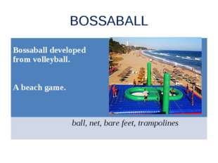 BOSSABALL Bossaball developed from volleyball. A beach game. ball, net, bare