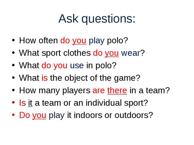 Ask questions: How often do you play polo? What sport clothes do you wear? W...
