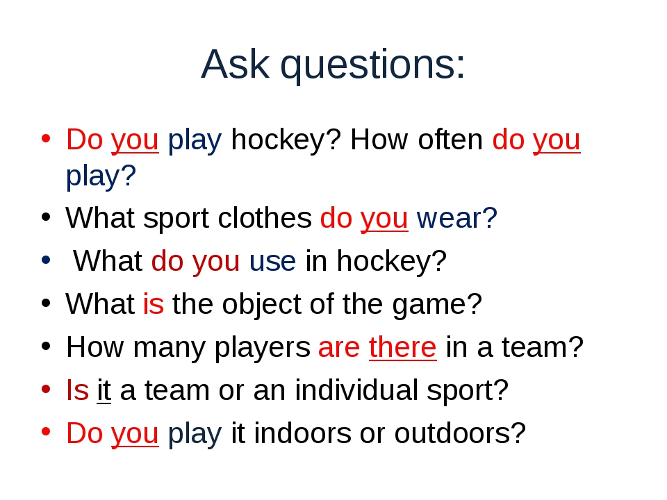 Ask questions: Do you play hockey? How often do you play? What sport clothes...