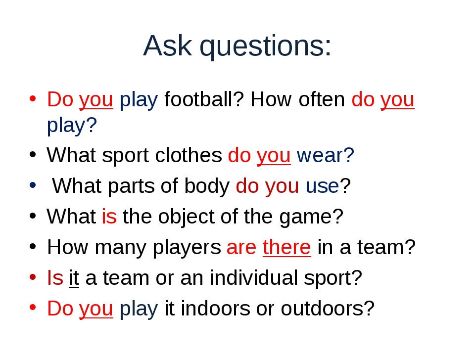 Ask questions: Do you play football? How often do you play? What sport cloth...