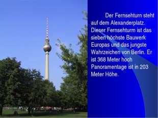 Der Fernsehturn steht auf dem Alexanderplatz. Dieser Fernsehturm ist das sie