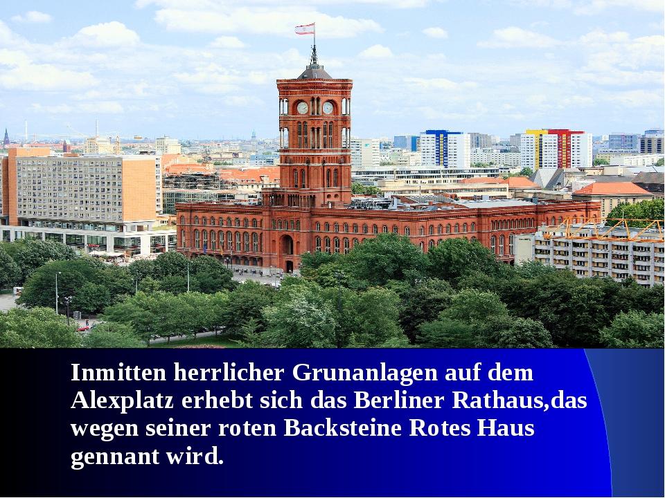 Inmitten herrlicher Grunanlagen auf dem Alexplatz erhebt sich das Berliner R...