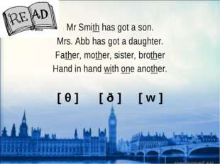 Mr Smith has got a son. Mrs. Abb has got a daughter. Father, mother, sister,