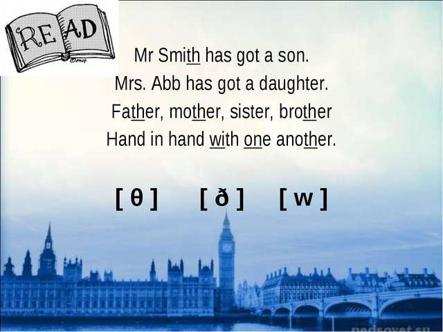 Mr Smith has got a son. Mrs. Abb has got a daughter. Father, mother, sister,...