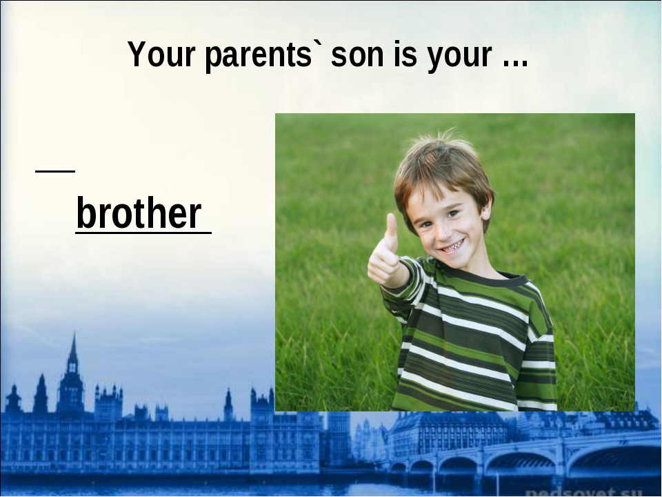 Your parents` son is your … brother