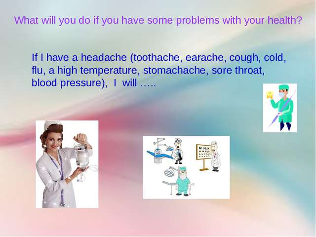What will you do if you have some problems with your health? If I have a head...