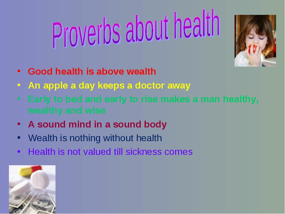 Good health is above wealth An apple a day keeps a doctor away Early to bed...