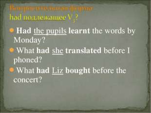 Had the pupils learnt the words by Monday? What had she translated before I p