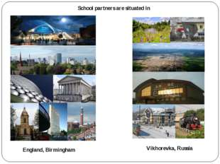 England, Birmingham School partners are situated in Vikhorevka, Russia