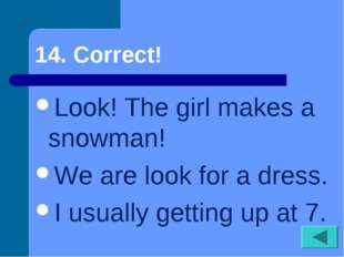 14. Correct! Look! The girl makes a snowman! We are look for a dress. I usual