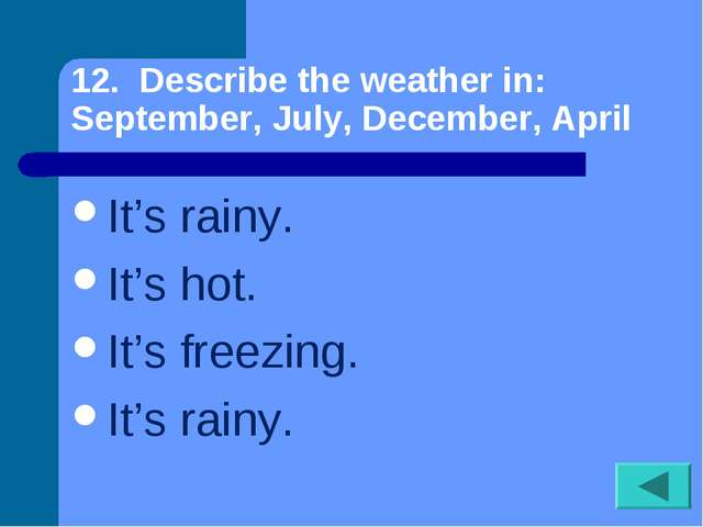12. Describe the weather in: September, July, December, April It's rainy. It'...