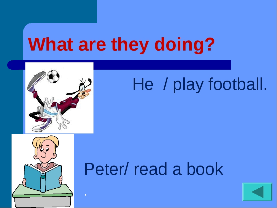 What are they doing? He / play football. Peter/ read a book .