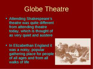 Globe Theatre Attending Shakespeare's theatre was quite different from attend
