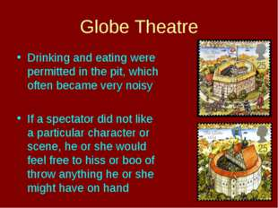 Globe Theatre Drinking and eating were permitted in the pit, which often beca