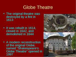 Globe Theatre The original theatre was destroyed by a fire in 1613 It was reb
