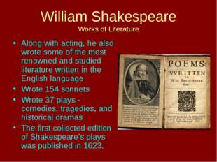 William Shakespeare Works of Literature Along with acting, he also wrote some