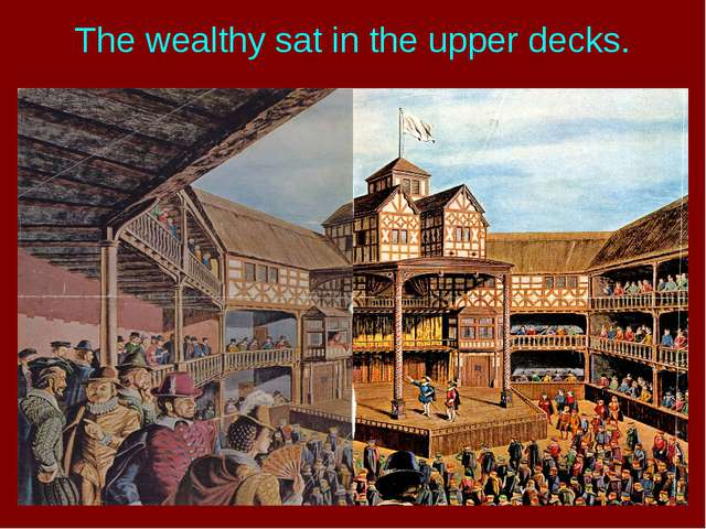 The wealthy sat in the upper decks.