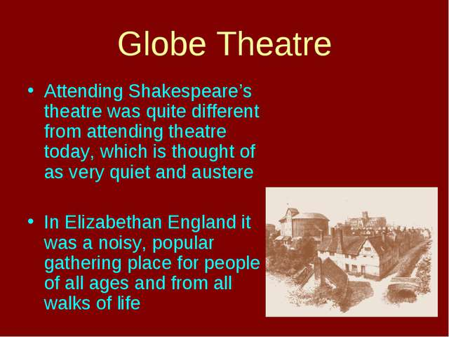 Globe Theatre Attending Shakespeare's theatre was quite different from attend...