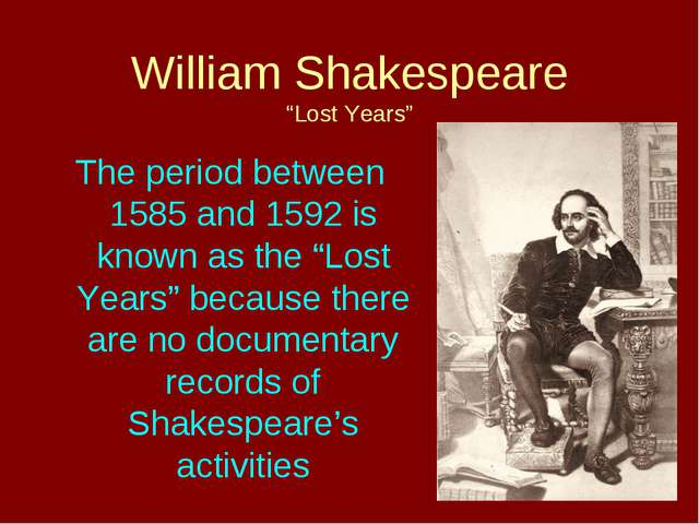 "William Shakespeare ""Lost Years"" The period between 1585 and 1592 is known as..."