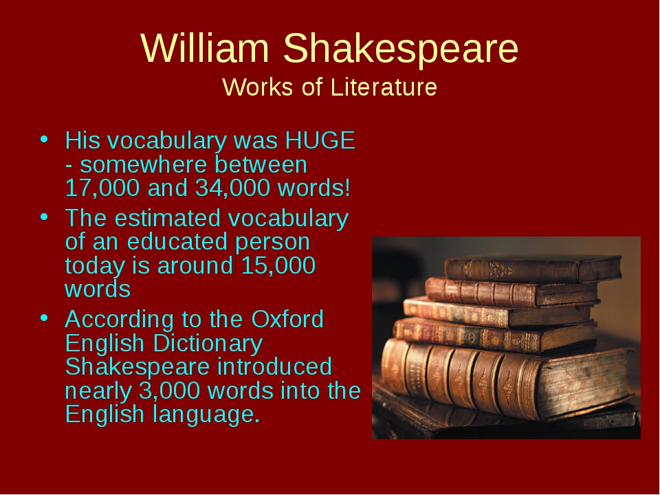 William Shakespeare Works of Literature His vocabulary was HUGE - somewhere b...