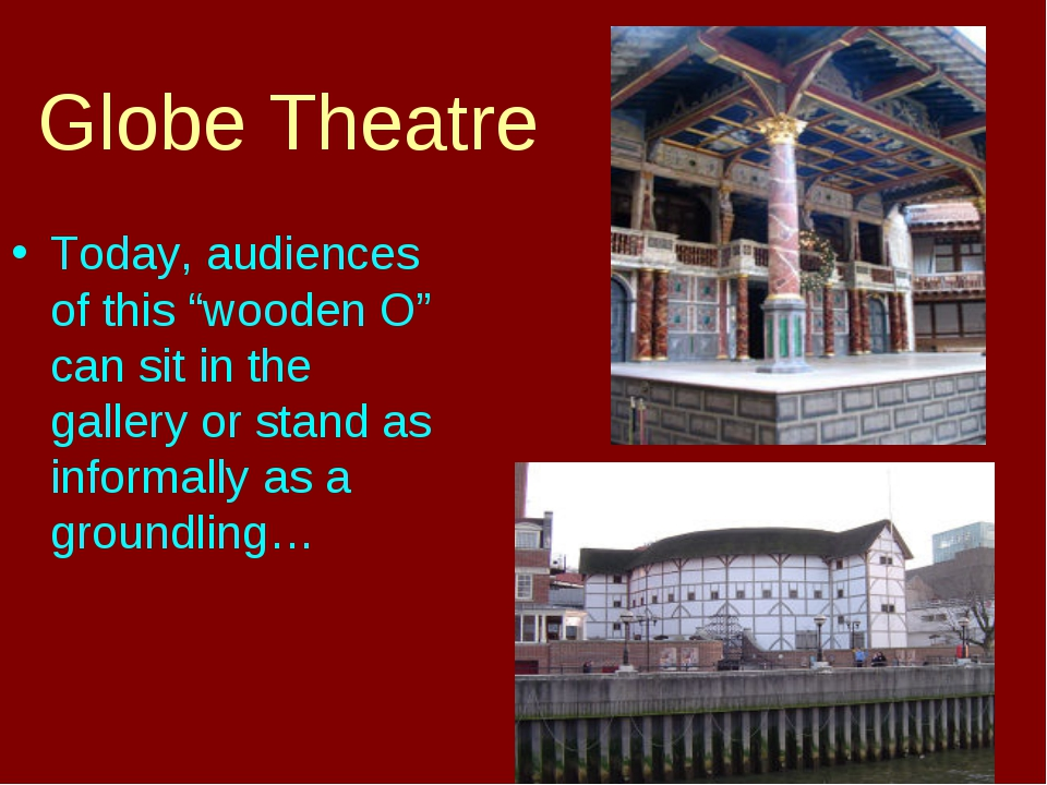 "Globe Theatre Today, audiences of this ""wooden O"" can sit in the gallery or s..."