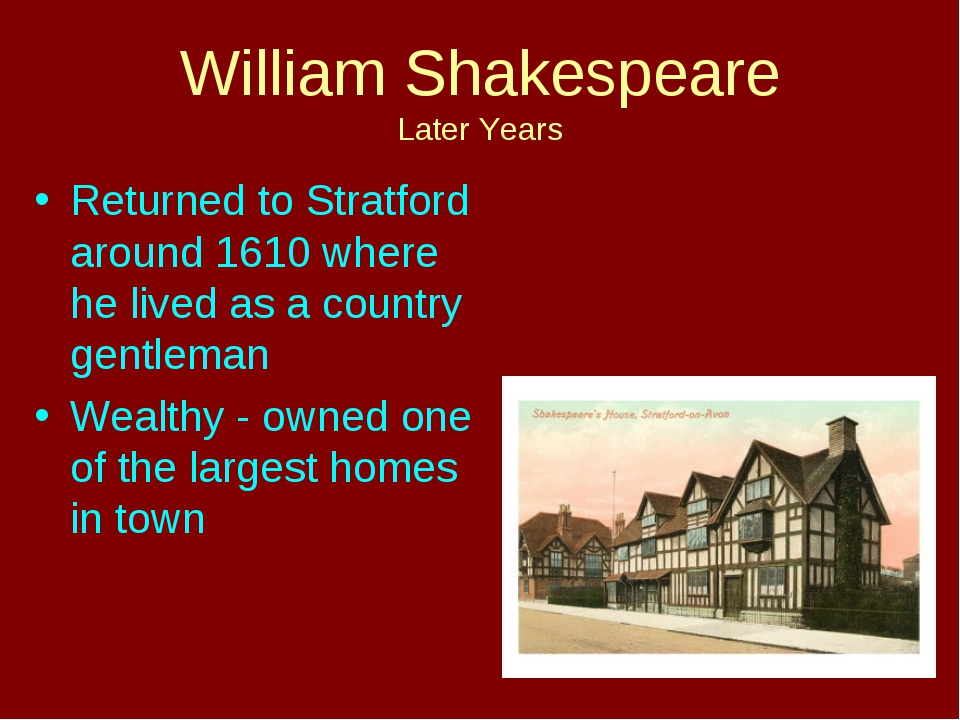 William Shakespeare Later Years Returned to Stratford around 1610 where he li...