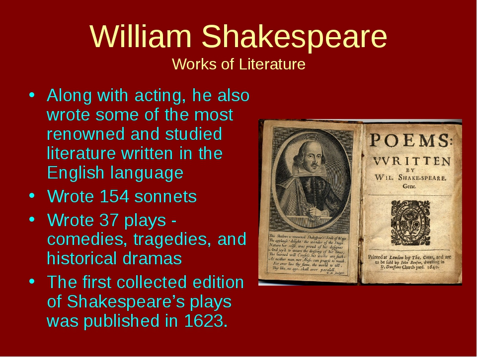 William Shakespeare Works of Literature Along with acting, he also wrote some...