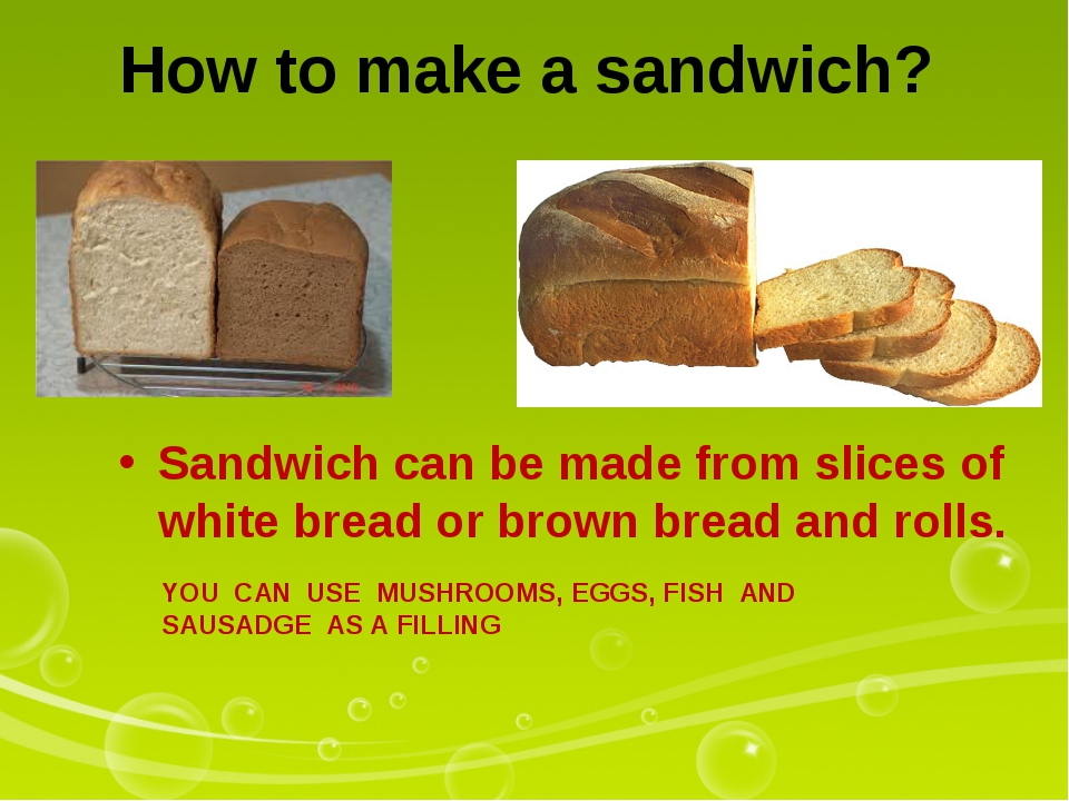 How to make a sandwich? Sandwich can be made from slices of white bread or br...