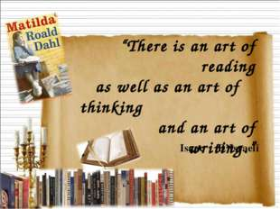 """""""There is an art of reading as well as an art of thinking and an art of writi"""