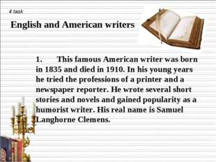 4 task English and American writers 1. This famous American writer was born i