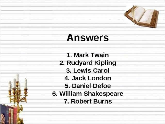Answers 1. Mark Twain 2. Rudyard Kipling 3. Lewis Carol 4. Jack London 5. Dan...