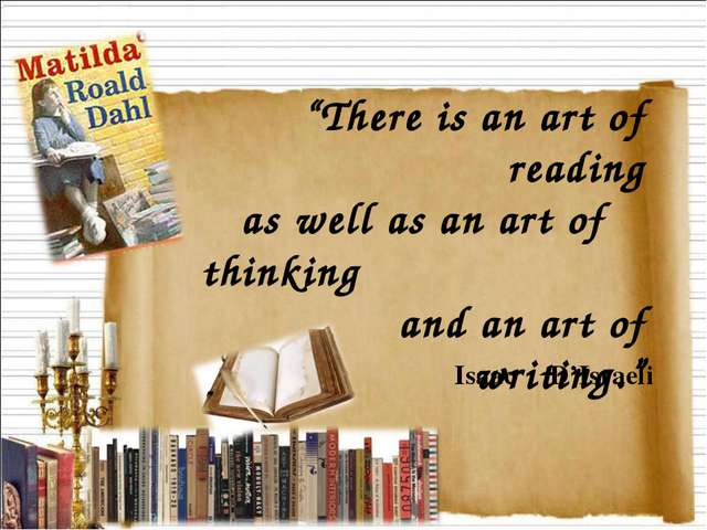 """There is an art of reading as well as an art of thinking and an art of writi..."