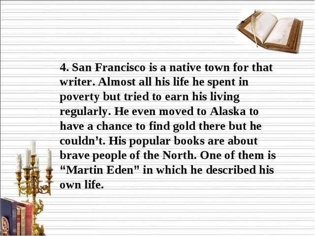 4. San Francisco is a native town for that writer. Almost all his life he sp...