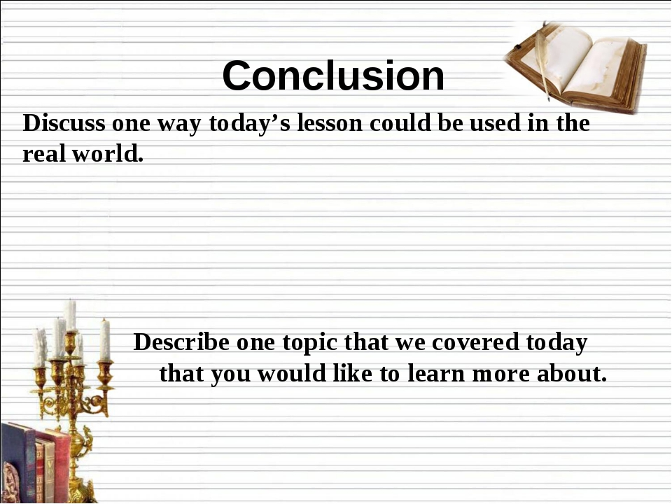 Conclusion Discuss one way today's lesson could be used in the real world. De...