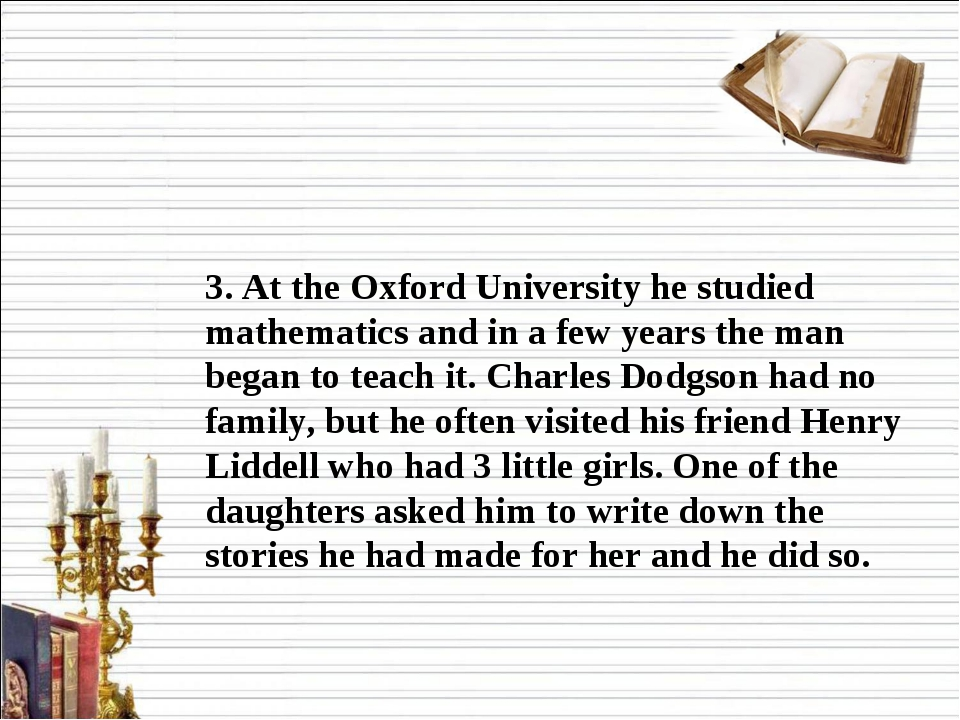 3. At the Oxford University he studied mathematics and in a few years the man...