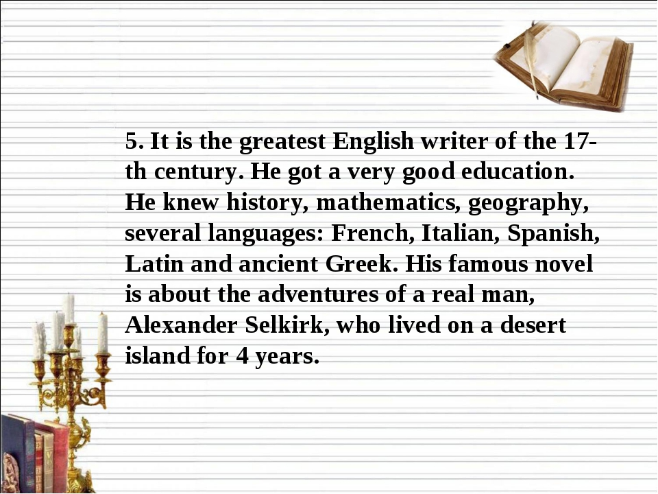 5. It is the greatest English writer of the 17-th century. He got a very good...