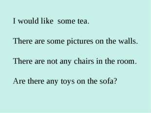 I would like some tea. There are some pictures on the walls. There are not an