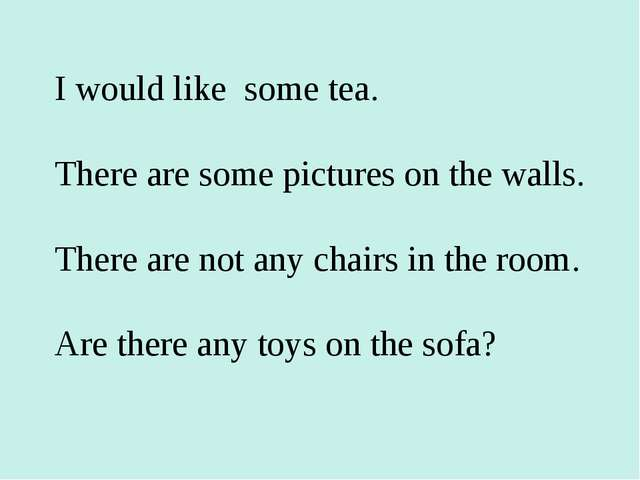 I would like some tea. There are some pictures on the walls. There are not an...
